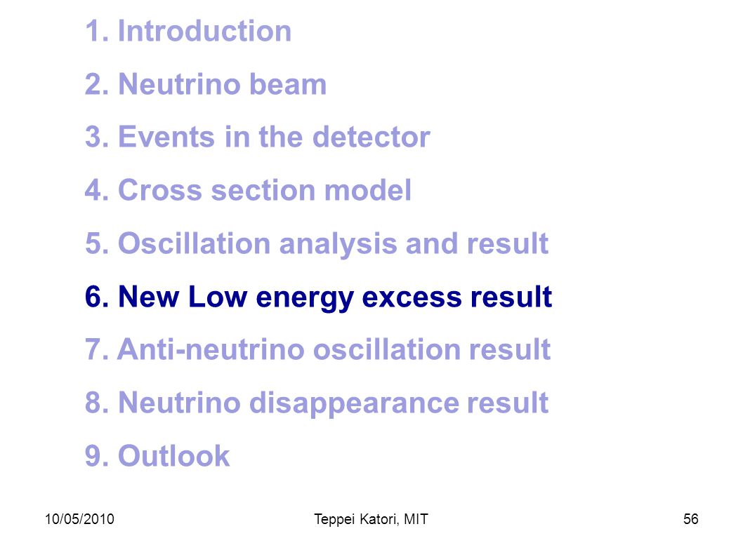 10/05/2010Teppei Katori, MIT55 5. Excess at low energy region? There is statistically significant excess at low energy region. The low energy excess i