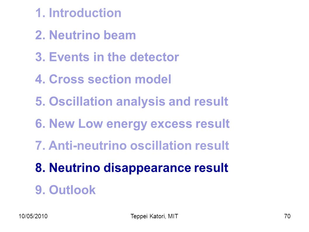 10/05/2010Teppei Katori, MIT69 7. New antineutrino oscillation result MiniBooNE collaboration, arXiv:1007.1150 before fitafter fit  2 /NDF probabilit