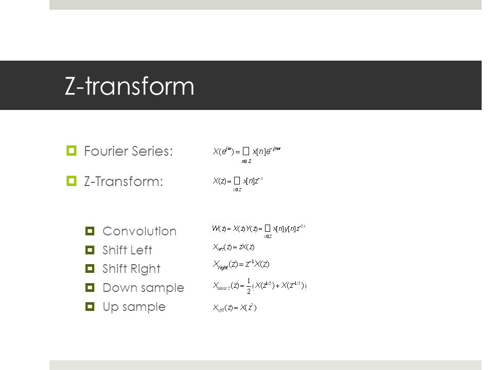 Z-transform  Fourier Series:  Z-Transform:  Convolution  Shift Left  Shift Right  Down sample  Up sample