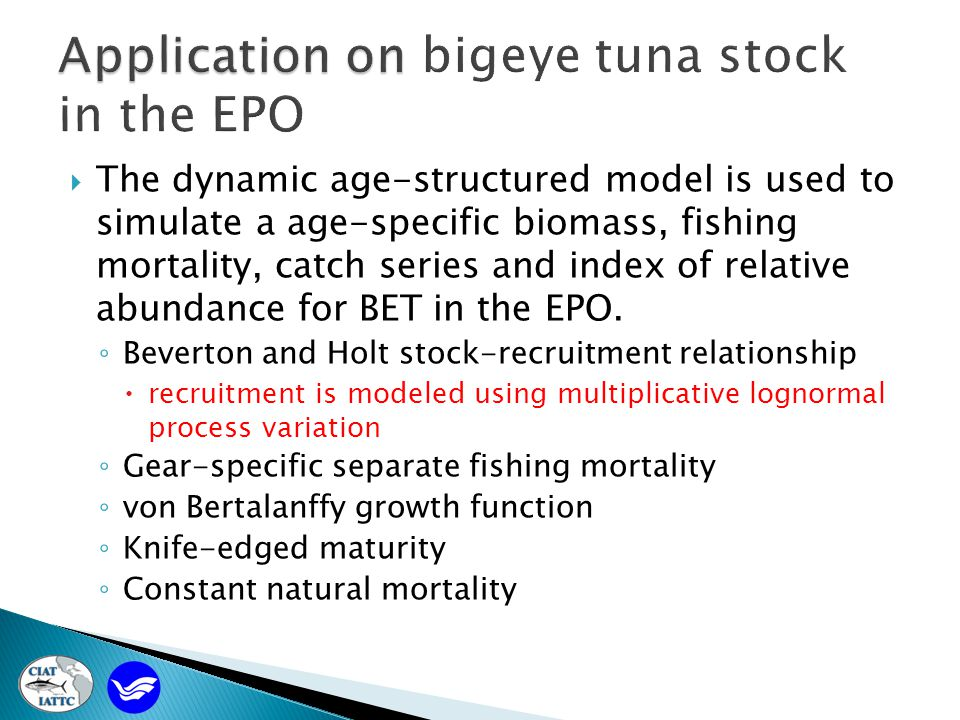 The dynamic age-structured model is used to simulate a age-specific biomass, fishing mortality, catch series and index of relative abundance for BET in the EPO.