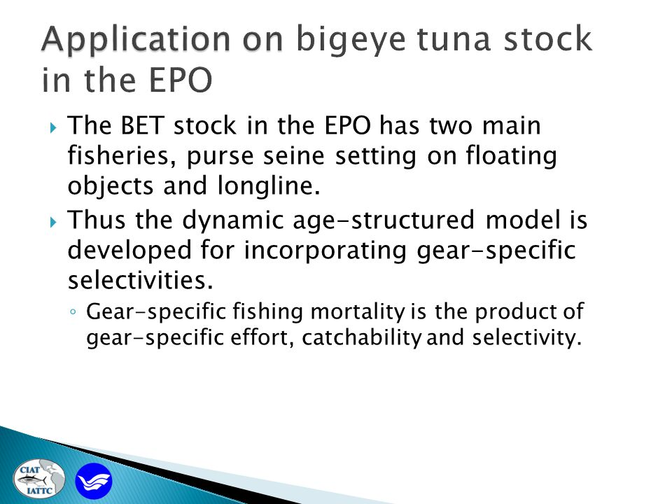  The BET stock in the EPO has two main fisheries, purse seine setting on floating objects and longline.