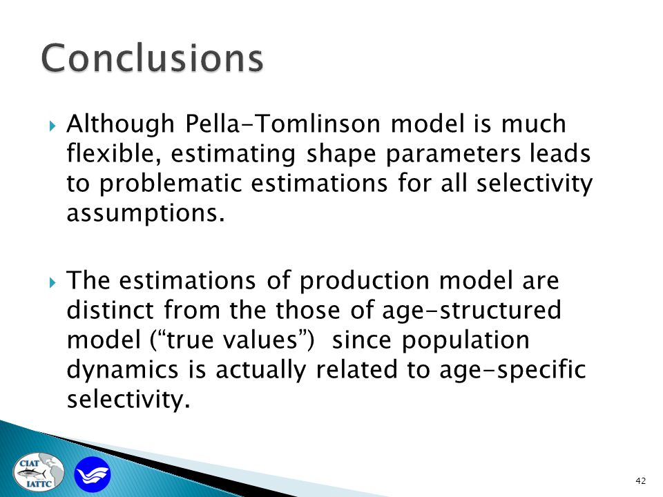 42  Although Pella-Tomlinson model is much flexible, estimating shape parameters leads to problematic estimations for all selectivity assumptions.