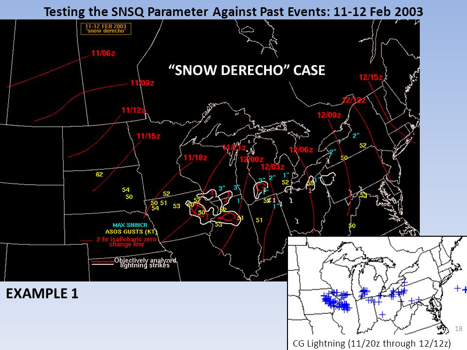Testing the SNSQ Parameter Against Past Events: 11-12 Feb 2003 18 CG Lightning (11/20z through 12/12z) EXAMPLE 1 SNOW DERECHO CASE