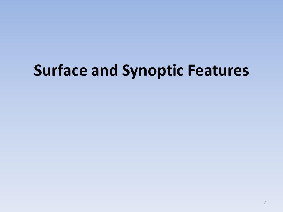 Surface and Synoptic Features 7
