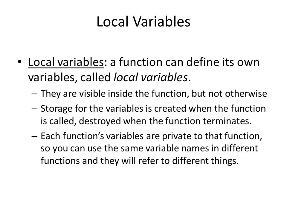Local Variables Local variables: a function can define its own variables, called local variables.