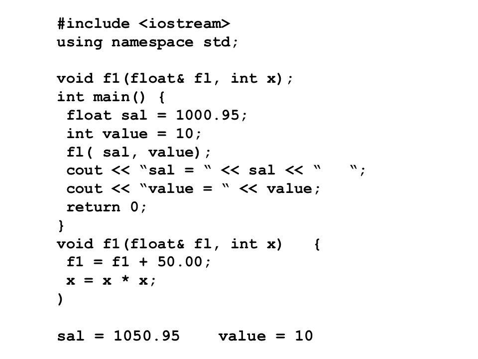 #include using namespace std; void f1(float& fl, int x); int main() { float sal = 1000.95; int value = 10; fl( sal, value); cout << sal = << sal << ; cout << value = << value; return 0; } void f1(float& fl, int x) { f1 = f1 + 50.00; x = x * x; ) sal = 1050.95 value = 10