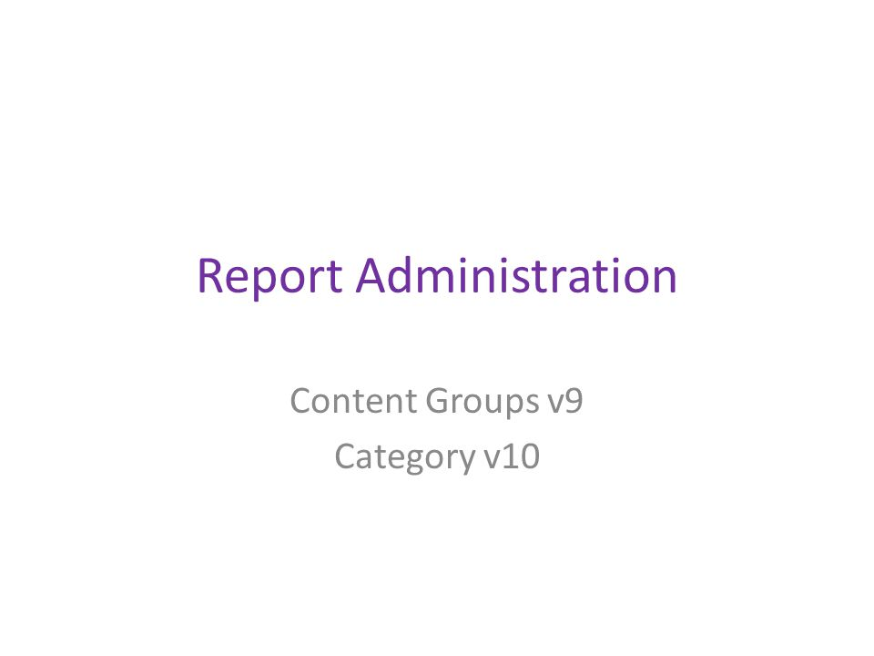 Report Administration Content Groups v9 Category v10