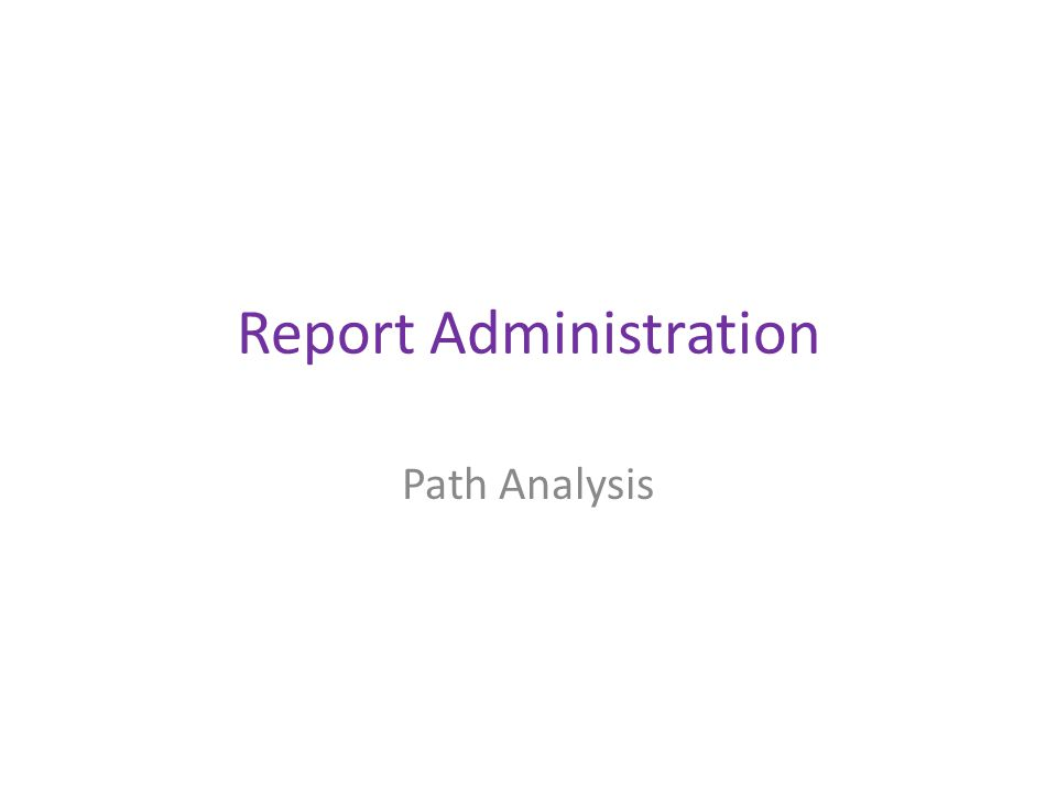 Report Administration Path Analysis