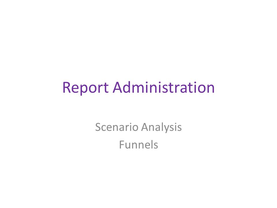 Report Administration Scenario Analysis Funnels