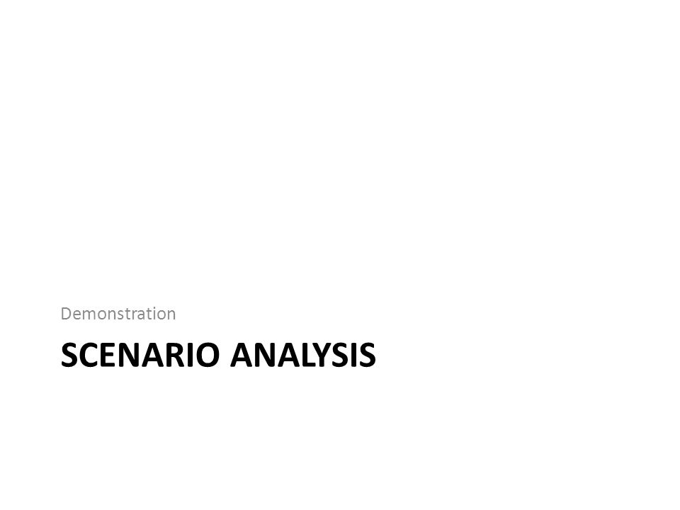 SCENARIO ANALYSIS Demonstration