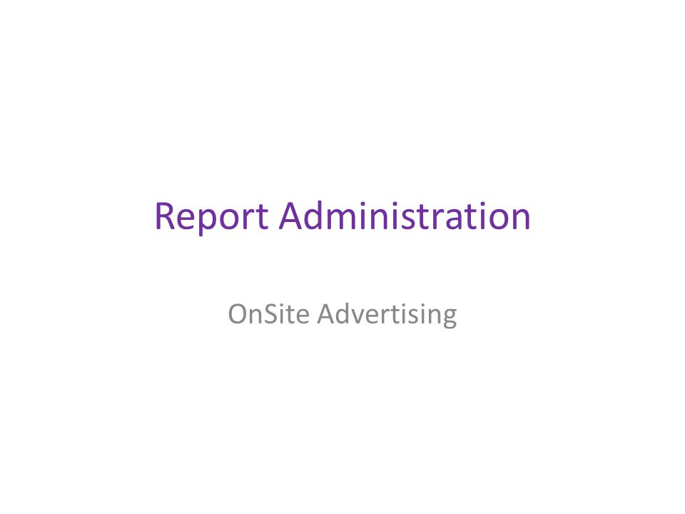 Report Administration OnSite Advertising
