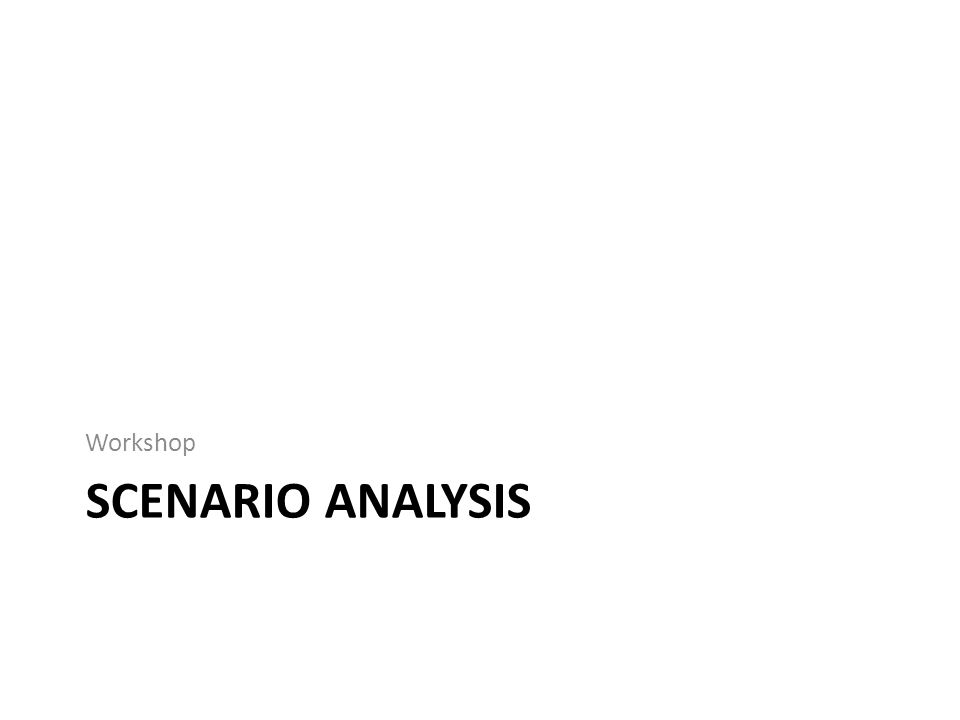 SCENARIO ANALYSIS Workshop