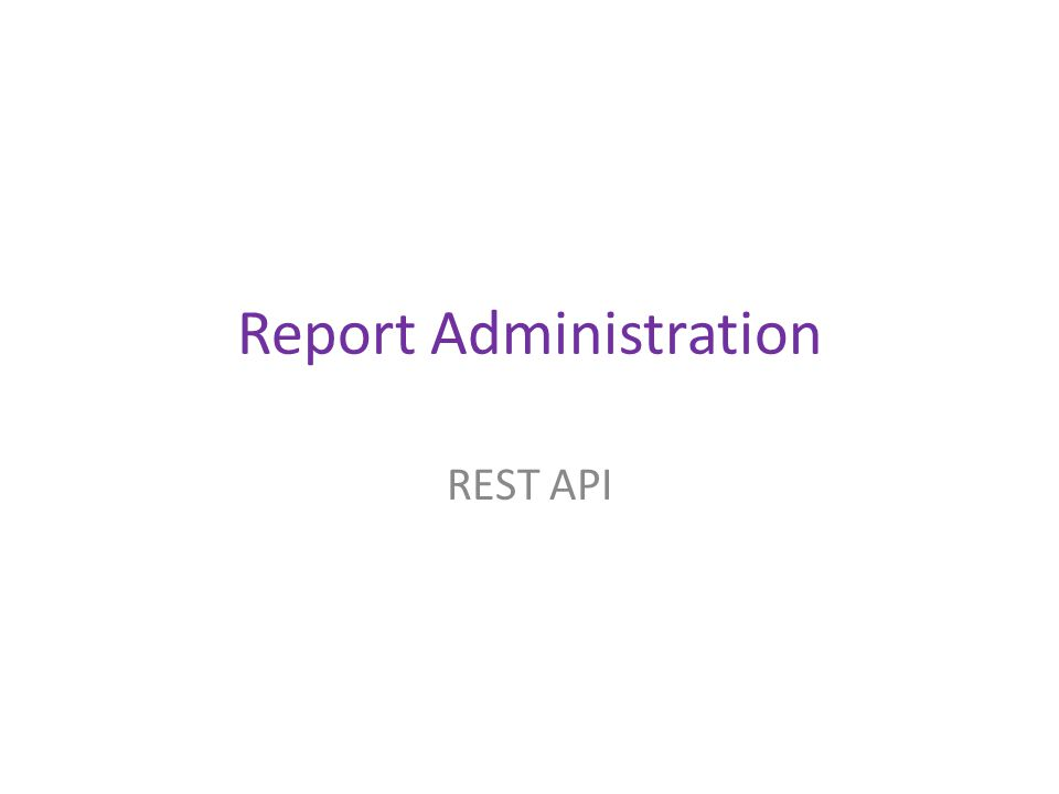 Report Administration REST API