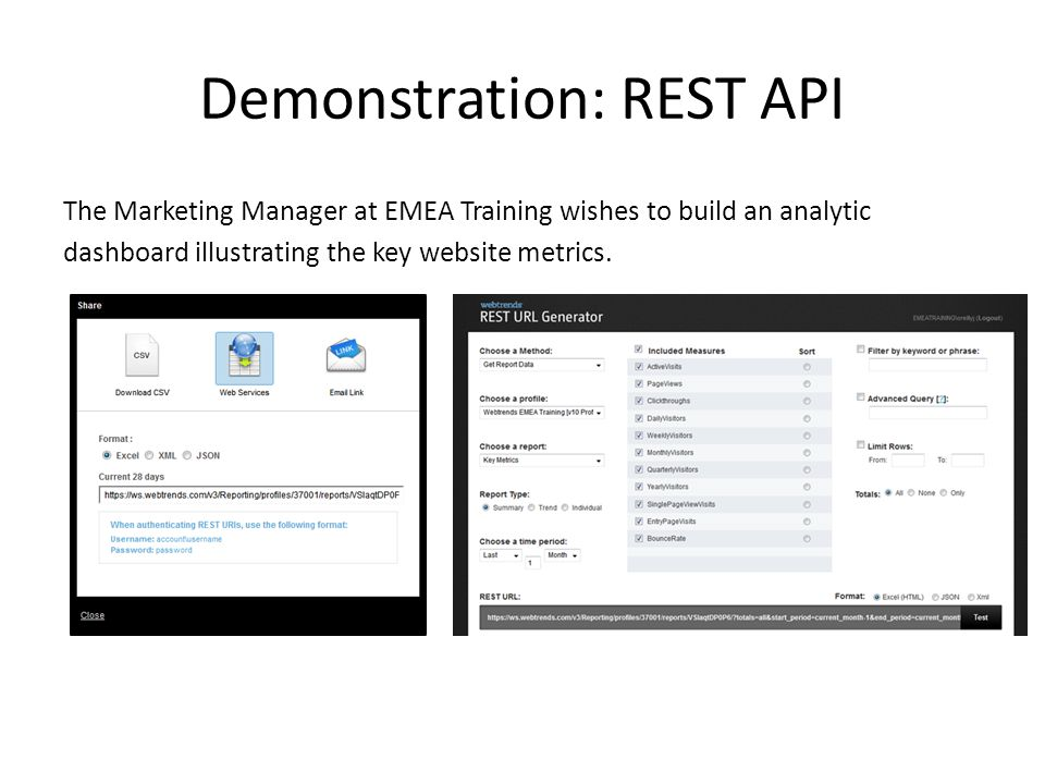 Demonstration: REST API The Marketing Manager at EMEA Training wishes to build an analytic dashboard illustrating the key website metrics.