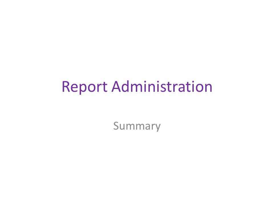 Report Administration Summary