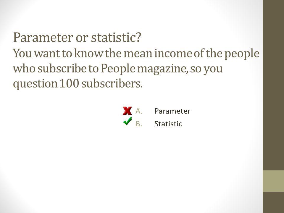 Parameter or statistic.