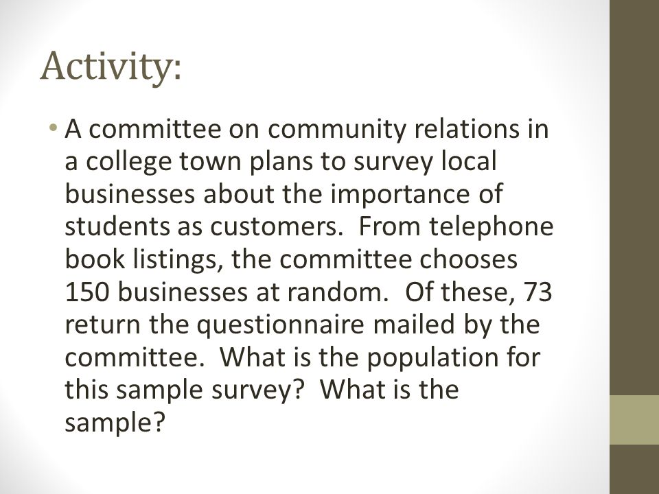 Activity: A committee on community relations in a college town plans to survey local businesses about the importance of students as customers.