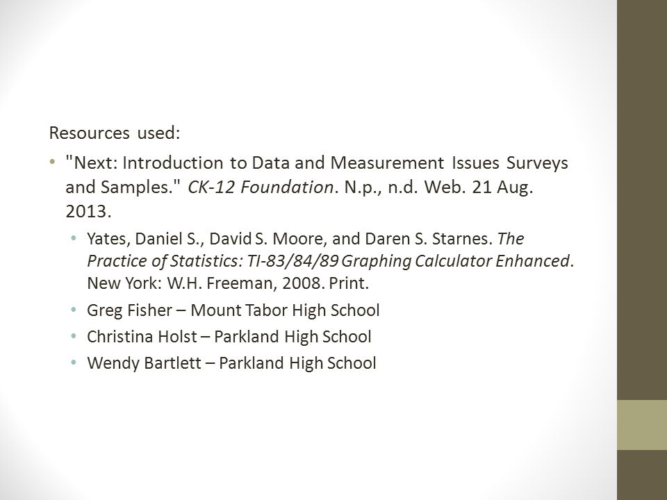 Resources used: Next: Introduction to Data and Measurement Issues Surveys and Samples. CK-12 Foundation.