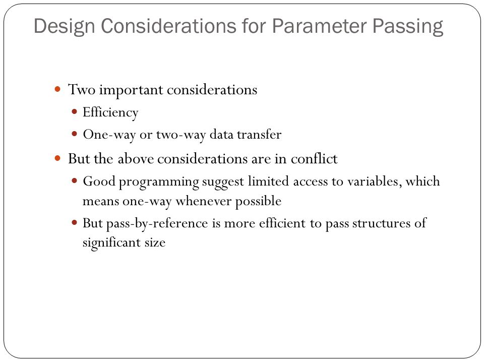 Design Considerations for Parameter Passing 1-23 Two important considerations Efficiency One-way or two-way data transfer But the above considerations