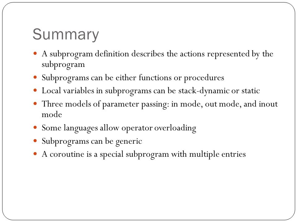 Summary 1-38 A subprogram definition describes the actions represented by the subprogram Subprograms can be either functions or procedures Local varia