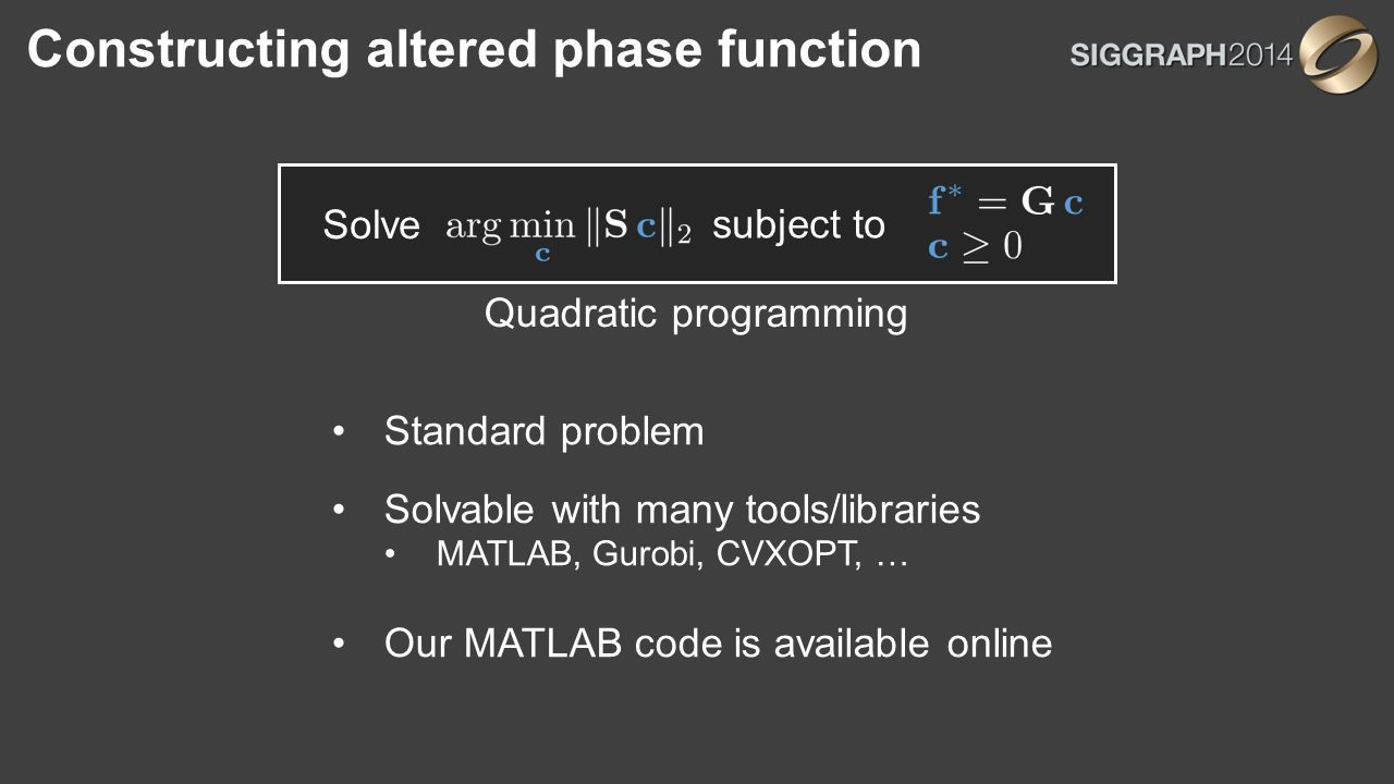 Constructing altered phase function Solve subject to Quadratic programming Standard problem Solvable with many tools/libraries MATLAB, Gurobi, CVXOPT, … Our MATLAB code is available online