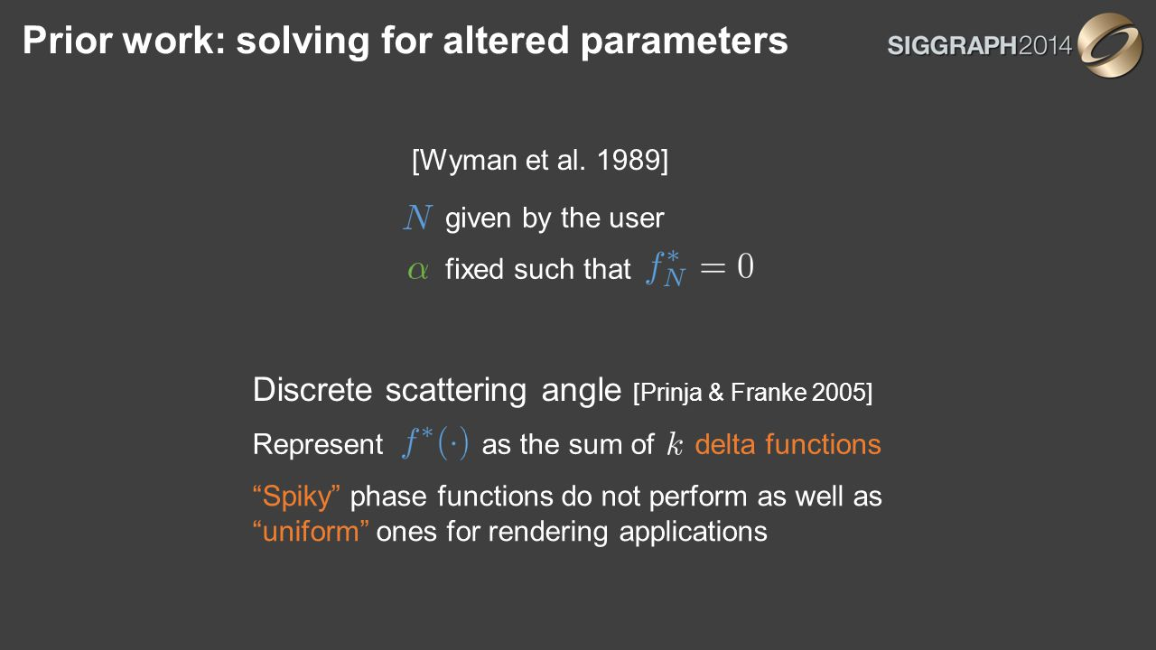 Prior work: solving for altered parameters [Wyman et al. 1989] fixed such that given by the user Discrete scattering angle [Prinja & Franke 2005] Repr