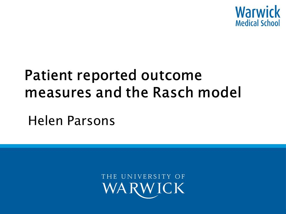 Patient reported outcome measures and the Rasch model Helen Parsons