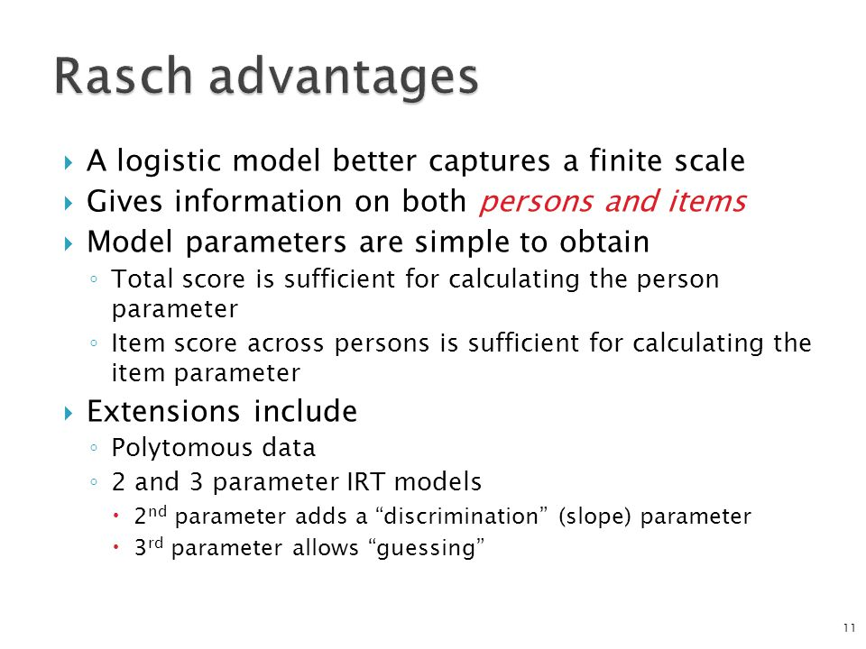  A logistic model better captures a finite scale  Gives information on both persons and items  Model parameters are simple to obtain ◦ Total score