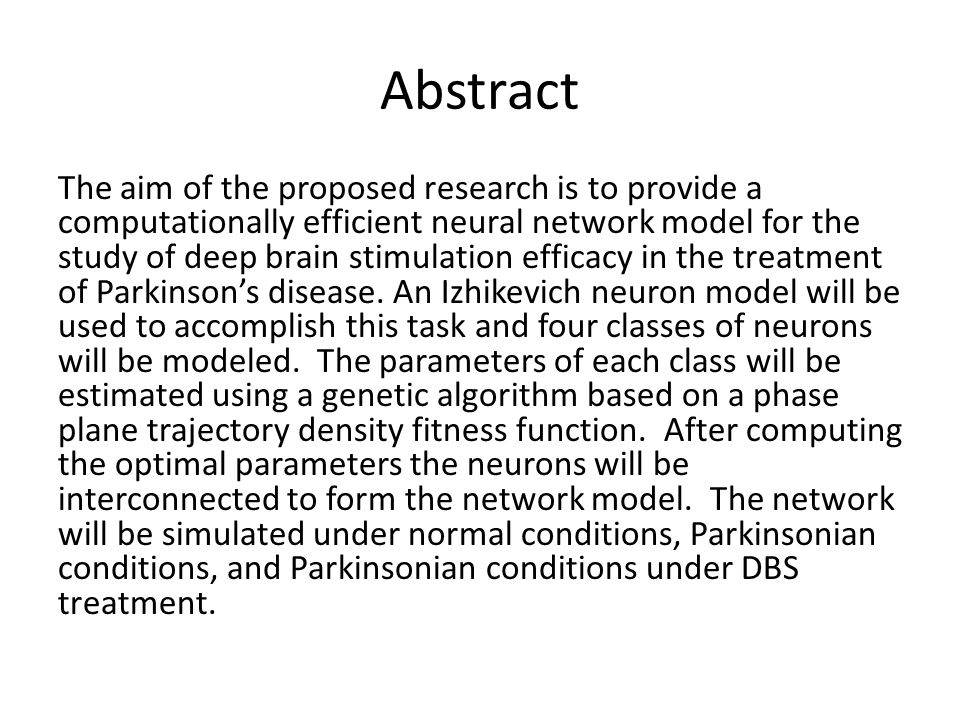 Abstract The aim of the proposed research is to provide a computationally efficient neural network model for the study of deep brain stimulation efficacy in the treatment of Parkinson's disease.