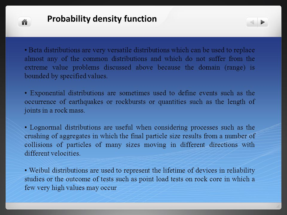 Probability density function Beta distributions are very versatile distributions which can be used to replace almost any of the common distributions a