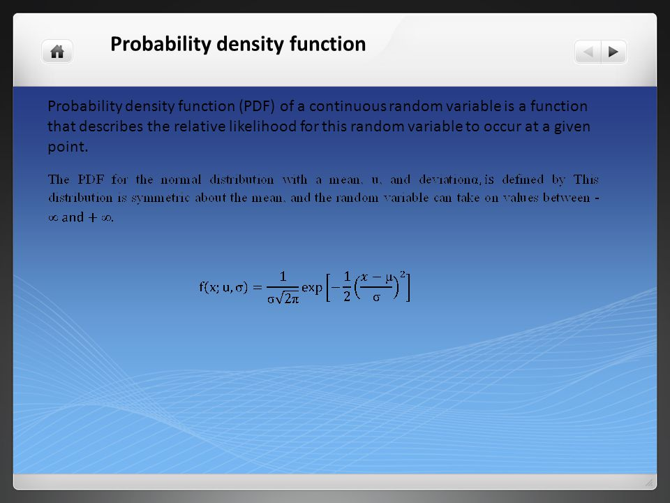 Probability density function (PDF) of a continuous random variable is a function that describes the relative likelihood for this random variable to oc