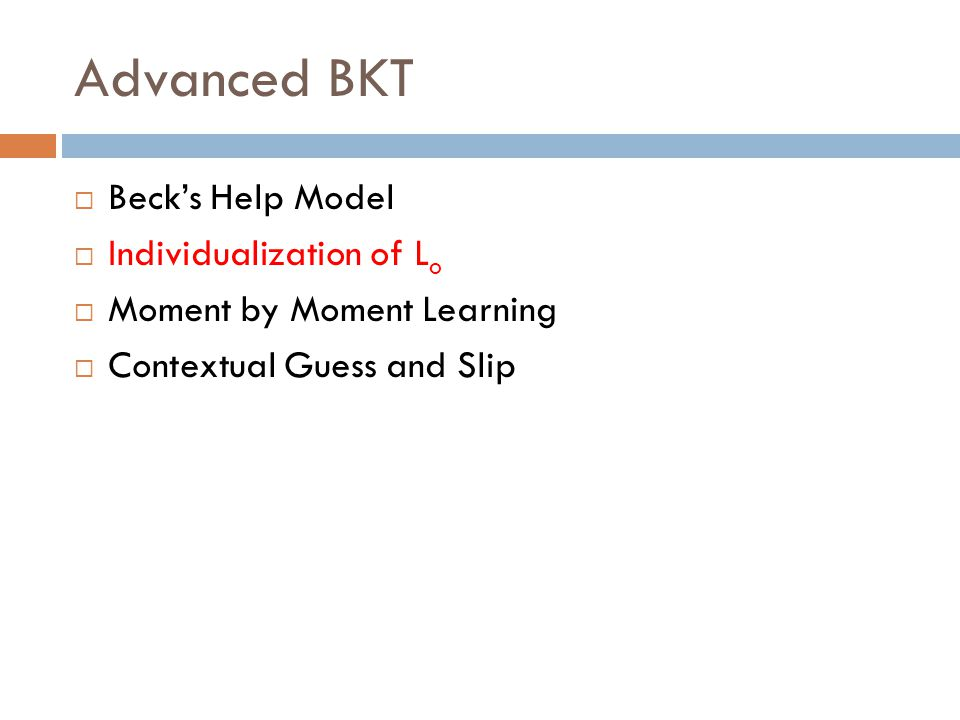 Advanced BKT  Beck's Help Model  Individualization of L o  Moment by Moment Learning  Contextual Guess and Slip