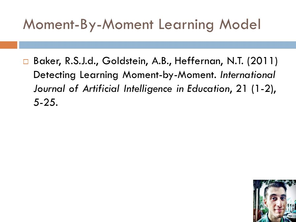 Moment-By-Moment Learning Model  Baker, R.S.J.d., Goldstein, A.B., Heffernan, N.T.