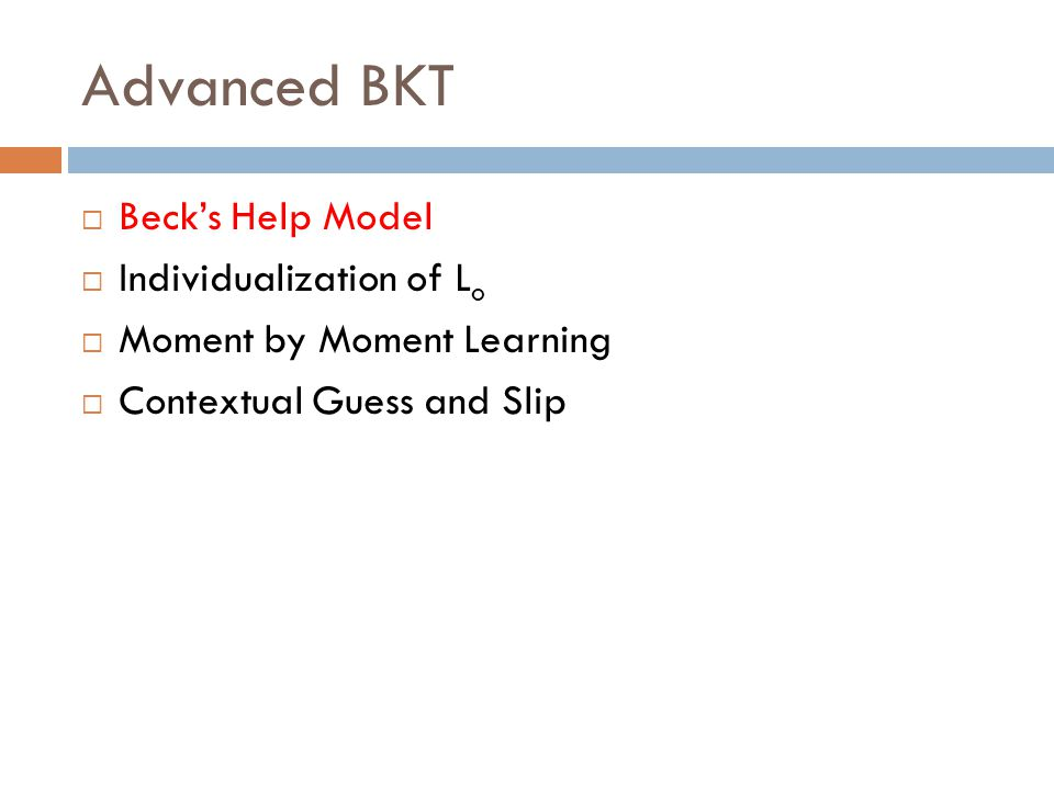 Advanced BKT  Beck's Help Model  Individualization of L o  Moment by Moment Learning  Contextual Guess and Slip