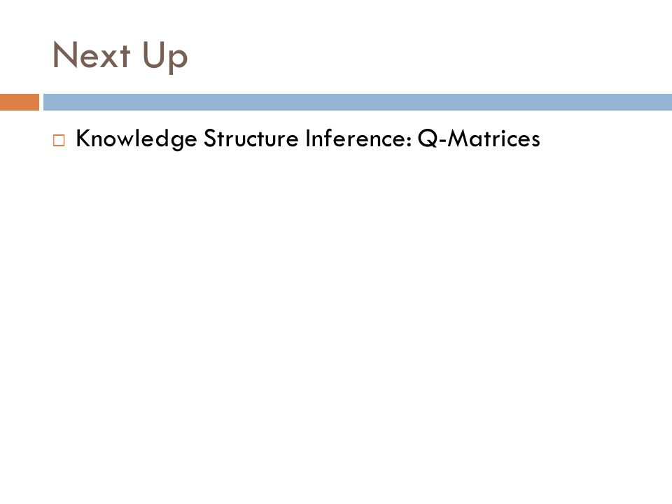 Next Up  Knowledge Structure Inference: Q-Matrices