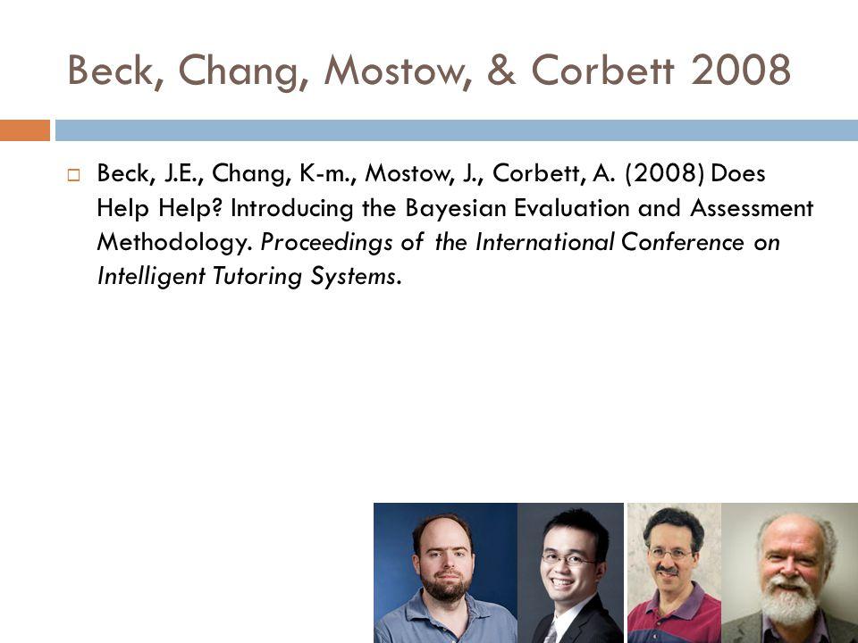 Beck, Chang, Mostow, & Corbett 2008  Beck, J.E., Chang, K-m., Mostow, J., Corbett, A.