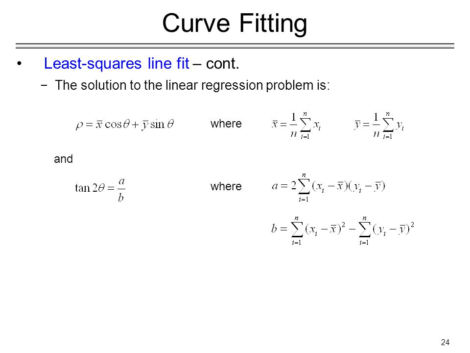 24 Curve Fitting Least-squares line fit – cont.