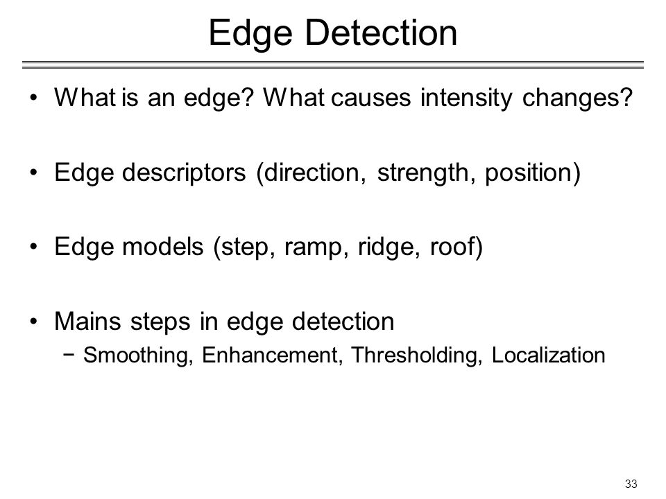 Edge Detection What is an edge. What causes intensity changes.