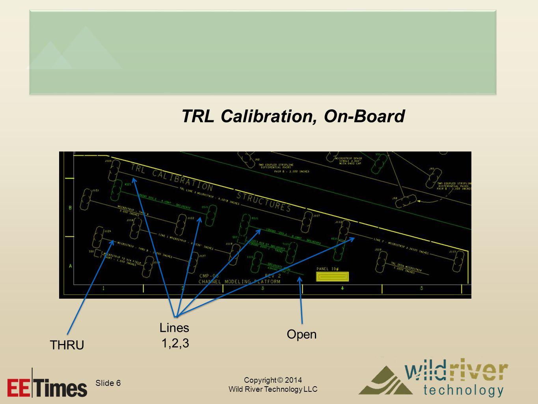 Copyright © 2014 Wild River Technology LLC Slide 6 TRL Calibration, On-Board Lines 1,2,3 THRU Open