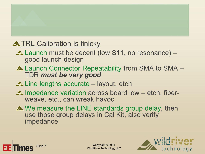 Copyright © 2014 Wild River Technology LLC Slide 8 Establish a Concerted Calibration Verification Ideal TRL THRU S11=S22=0, S12=S21=1