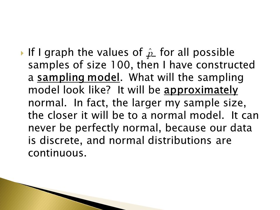  If I graph the values of __ for all possible samples of size 100, then I have constructed a sampling model.