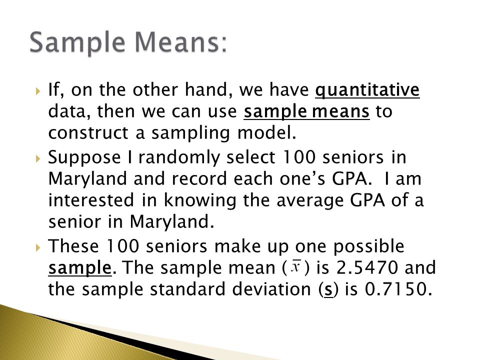  If, on the other hand, we have quantitative data, then we can use sample means to construct a sampling model.