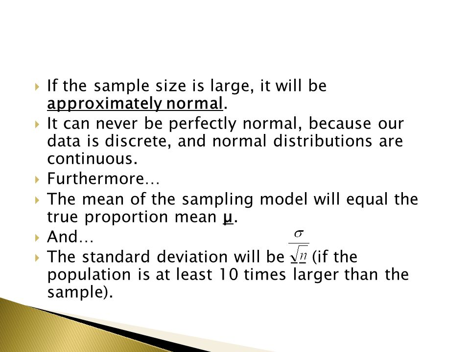  If the sample size is large, it will be approximately normal.