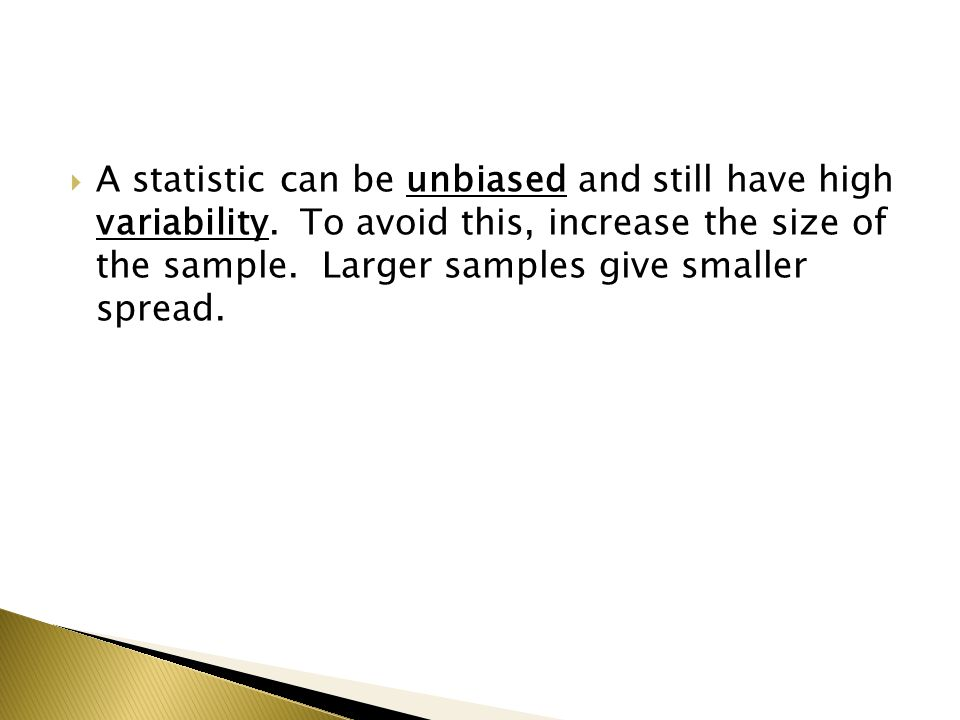  The larger the sample size, the less variation we will see in the values of __.