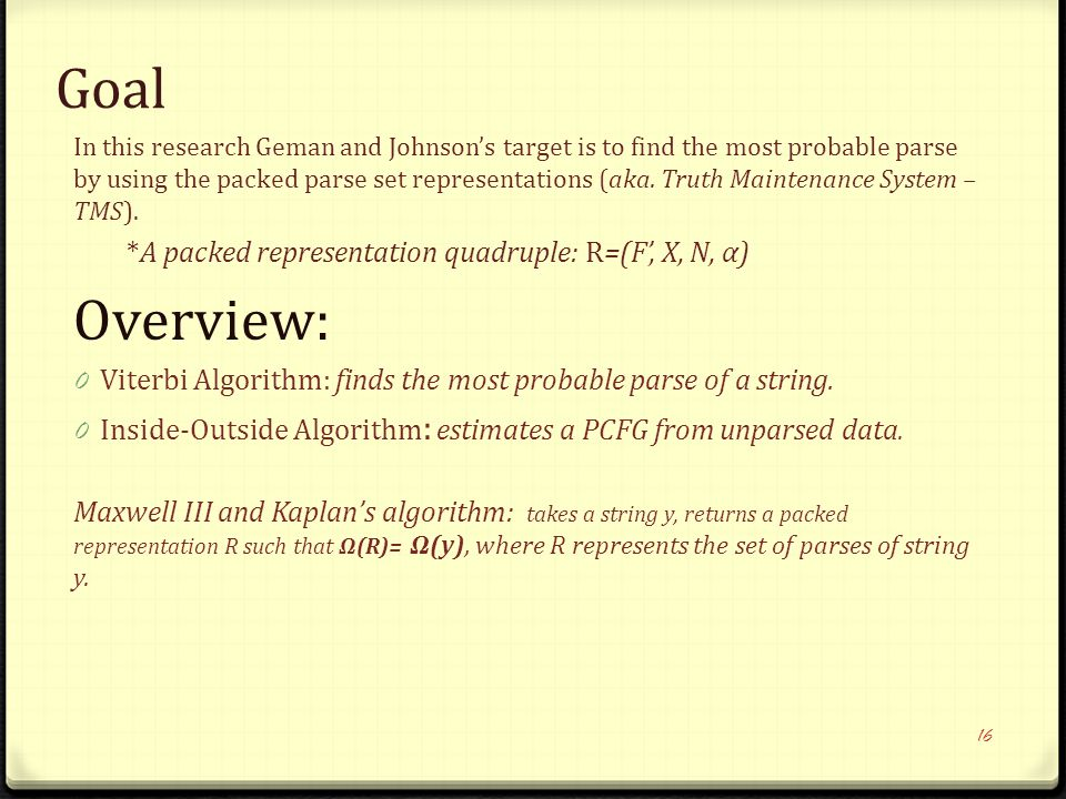 Goal In this research Geman and Johnson's target is to find the most probable parse by using the packed parse set representations (aka.