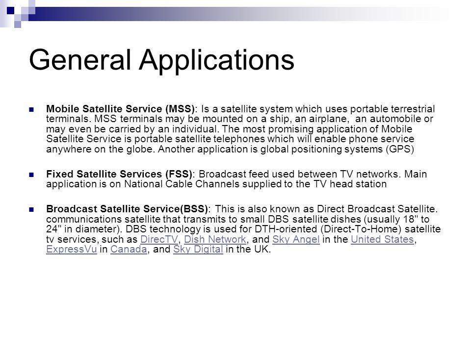 General Applications Mobile Satellite Service (MSS): Is a satellite system which uses portable terrestrial terminals.