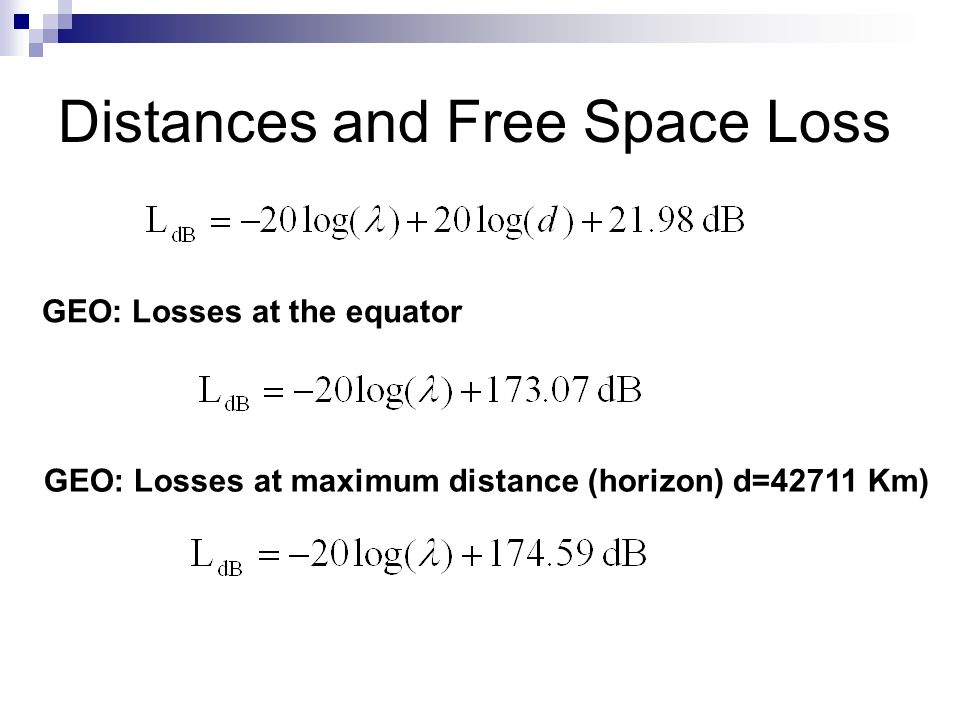 Distances and Free Space Loss GEO: Losses at the equator GEO: Losses at maximum distance (horizon) d=42711 Km)