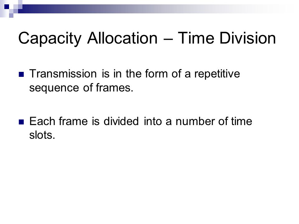 Capacity Allocation – Time Division Transmission is in the form of a repetitive sequence of frames.