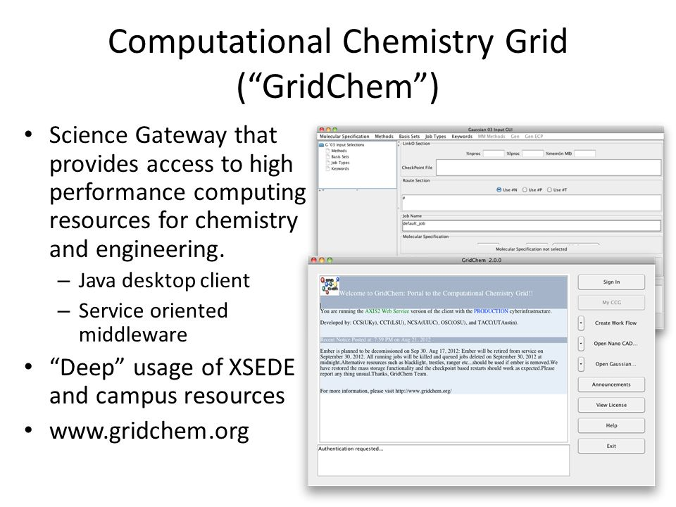 Computational Chemistry Grid ( GridChem ) Science Gateway that provides access to high performance computing resources for chemistry and engineering.