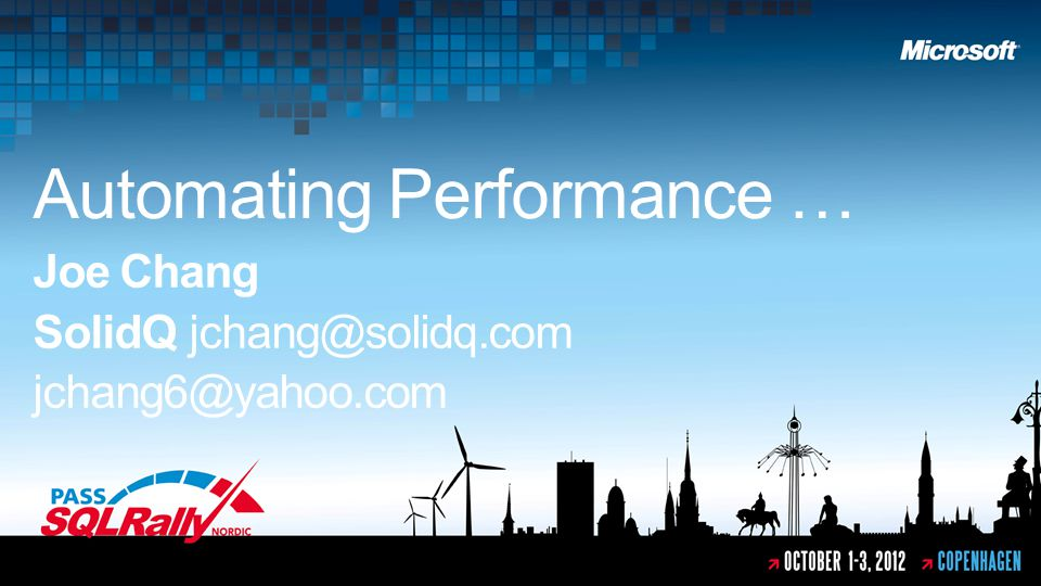Automating Performance … Joe Chang SolidQ jchang@solidq.com jchang6@yahoo.com